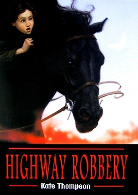 Highway Robbery Highway Robbery - Thompson, Kate, and Dress, Robert (Illustrator)