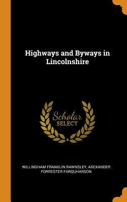 Highways and Byways in Lincolnshire - Rawnsley, Willingham Franklin, and Farquharson, Axexander Forrester
