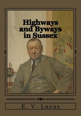 Highways and Byways in Sussex - Lucas, E V, and Duran, Jhon (Editor)
