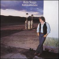 Highways & Heartaches - Ricky Skaggs