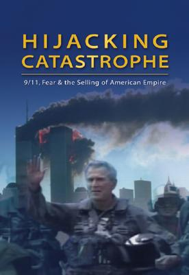 Hijacking Catastrophe: 9/11, Fear and the Selling of American Empire - Jhally, Sut (Editor), and Earp, Jeremy (Editor), and Zinn, Howard, Ph.D. (Foreword by)