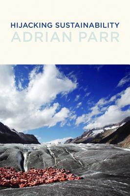 Hijacking Sustainability - Parr, Adrian, Professor