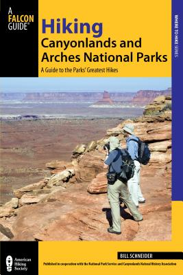 Hiking Canyonlands and Arches National Parks: A Guide to the Parks' Greatest Hikes - Schneider, Bill