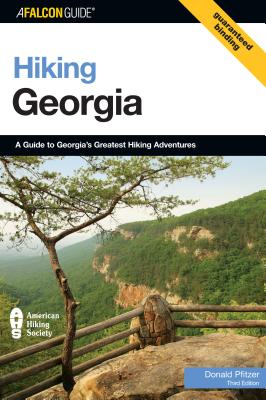 Hiking Georgia: A Guide to Georgia's Greatest Hiking Adventures - Pfitzer, Donald W