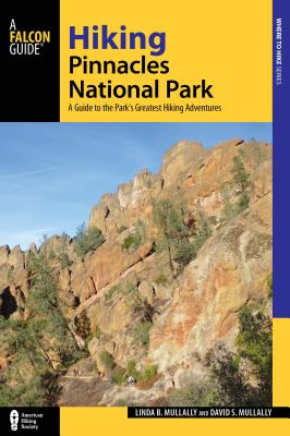 Hiking Pinnacles National Park: A Guide to the Park's Greatest Hiking Adventures - Mullally, Linda, and Mullally, David