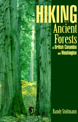 Hiking the Ancient Forests of British Columbia and Washington - Stoltmann, Randy