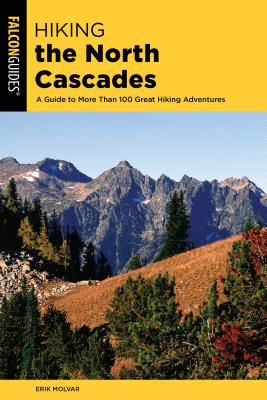 Hiking the North Cascades: A Guide to More Than 100 Great Hiking Adventures, 3rd Edition - Molvar, Erik