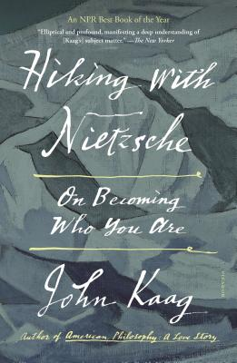 Hiking with Nietzsche: On Becoming Who You Are - Kaag, John