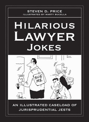 Hilarious Lawyer Jokes: An Illustrated Caseload of Jurisprudential Jests - Price, Steven D.