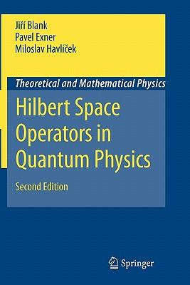 Hilbert Space Operators in Quantum Physics - Blank, Jiri, and Exner, Pavel, and Havlicek, Miloslav