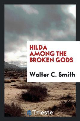 Hilda Among the Broken Gods - Smith, Walter C