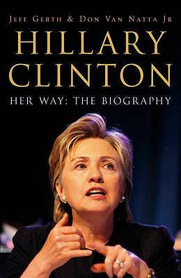 Hillary Clinton: Her Way - Gerth, Jeff, and Van Natta, Don
