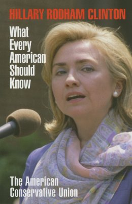 Hillary Rodham Clinton: What Every American Should Know - The American Conservative Union (Creator)