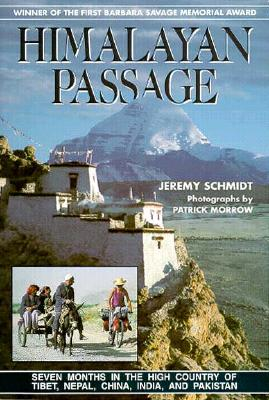 Himalayan Passage: Seven Months in the High Country of Tibet, Nepal, China, India, & Pakistan - Schmidt, Jeremy