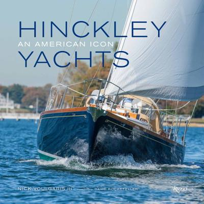 Hinckley Yachts: An American Icon - Voulgaris, Nick, and Rockefeller, David, Professor (Foreword by), and Townsend, Charles (Contributions by)