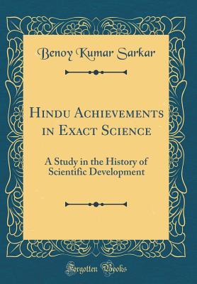 Hindu Achievements in Exact Science: A Study in the History of Scientific Development (Classic Reprint) - Sarkar, Benoy Kumar
