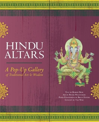 Hindu Altars: A Pop-Up Gallery of Traditional Art and Wisdom - Beer, Robert (Text by), and Foster, Bruce (Designer), and Wise, Tad (From an idea by)