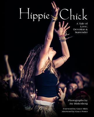 Hippie Chick: A Tale of Love, Devotion & Surrender - Blakesberg, Jay (Photographer), and Slick, Grace (Foreword by), and Potter, Grace