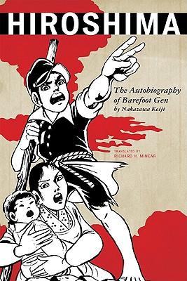Hiroshima: The Autobiography of Barefoot Gen - Keiji, Nakazawa, and Minear, Richard H (Translated by)