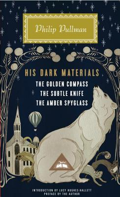 His Dark Materials: The Golden Compass, the Subtle Knife, the Amber Spyglass - Pullman, Philip, and Hughes-Hallett, Lucy (Introduction by), and Pullman, Philip (Preface by)