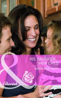 His Daughter... Their Child - Smith, Karen Rose