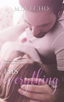 His Everything - Echo, Mia