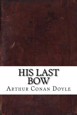 His Last Bow - Doyle, Arthur Conan, Sir
