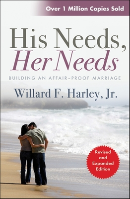 His Needs Her Needs: Building an Affair-proof Marriage - Harley, Willard F.