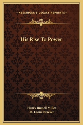 His Rise to Power - Miller, Henry Russell