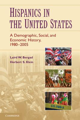 Hispanics in the United States: A Demographic, Social, and Economic History, 1980-2005 - Bergad, Laird W, and Klein, Herbert S