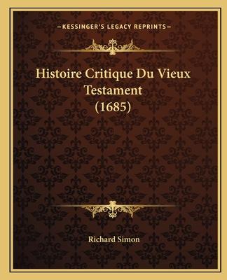 Histoire Critique Du Vieux Testament (1685) - Simon, Richard