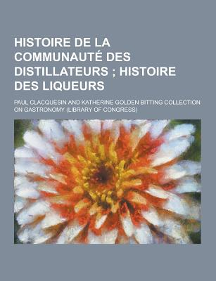 Histoire de La Communaute Des Distillateurs - Clacquesin, Paul