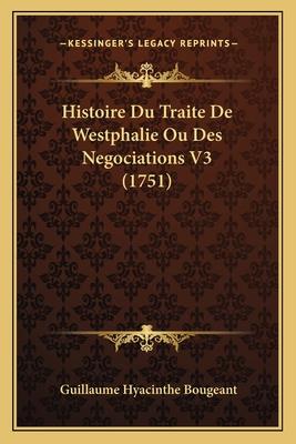 Histoire Du Traite de Westphalie Ou Des Negociations V3 (1751) - Bougeant, Guillaume Hyacinthe