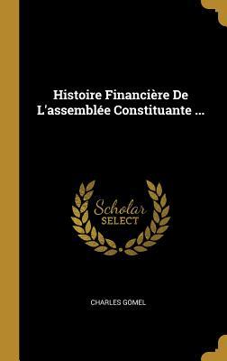 Histoire Financi?re de l'Assembl?e Constituante ... - Gomel, Charles