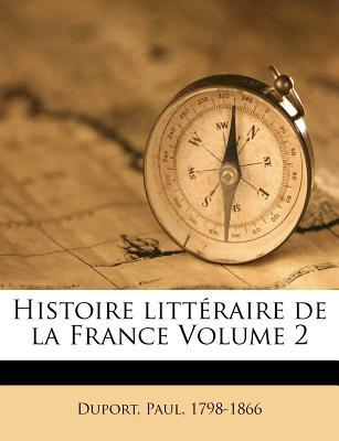 Histoire Litt Raire de La France Volume 2 - Duport, Paul