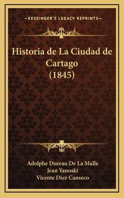 Historia de La Ciudad de Cartago (1845) - De La Malle, Adolphe Dureau, and Yanoski, Jean, and Canseco, Vicente Diez