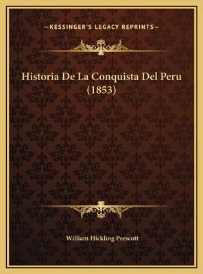 Historia de La Conquista del Peru (1853) Historia de La Conquista del Peru (1853) - Prescott, William Hickling