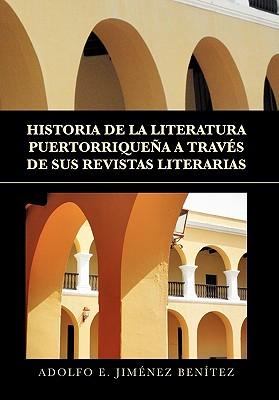 Historia de La Literatura Puertorriquena a Traves de Sus Revistas Literarias - Benitez, Adolfo E Jimenez