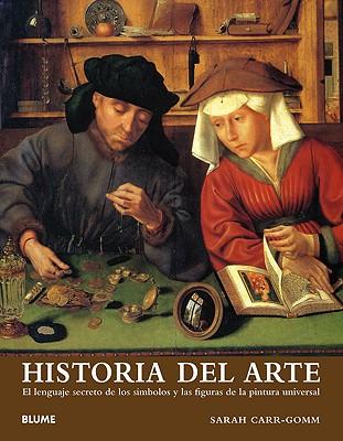 Historia del Arte: El Lenguaje Secreto de Los Simbolos y Las Figuras de La Pintura Universal - Carr-Gomm, Sarah