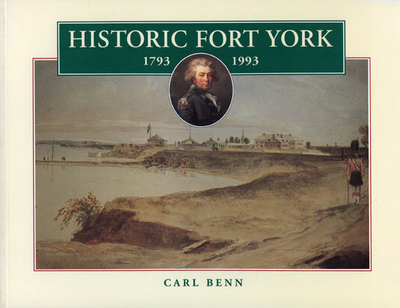 Historic Fort York, 1793-1993 - Benn, Carl, PH.D., and Jackman, Henry N R (Foreword by)