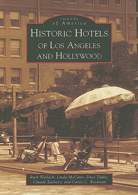 Historic Hotels of Los Angeles and Hollywood - Wallach, Ruth, and McCann, Linda, and Taube, Dace