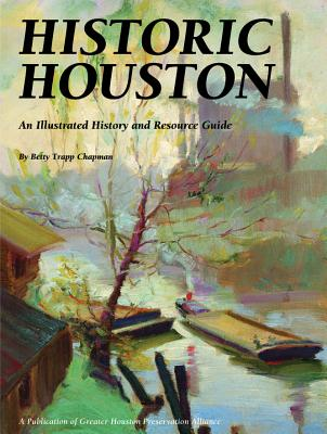 Historic Houston: An Illustrated History and Resource Guide - Chapman, Betty Trapp