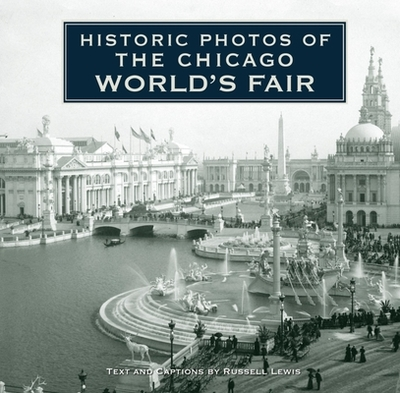 Historic Photos of the Chicago World's Fair - Lewis, Russell (Text by)