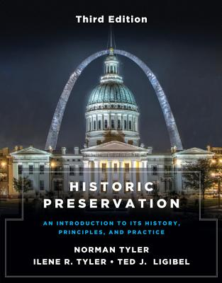 Historic Preservation, Third Edition: An Introduction to Its History, Principles, and Practice - Tyler, Norman, PhD, and Tyler, Ilene R, and Ligibel, Ted J, PhD