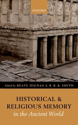 Historical and Religious Memory in the Ancient World - Dignas, Beate (Editor), and Smith, R.R.R. (Editor)