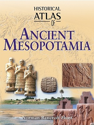 Historical Atlas of Ancient Mesopotamia - Hunt, Norman Bancroft