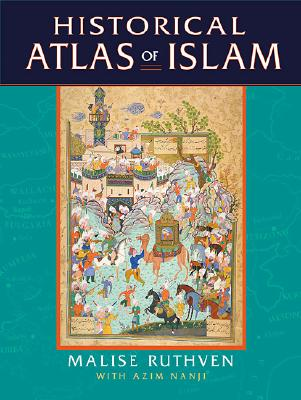 Historical Atlas of Islam - Ruthven, Malise, and Nanji, Azim