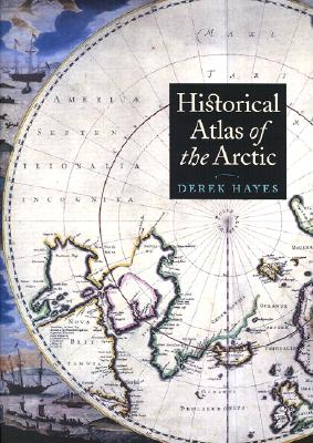 Historical Atlas of the Arctic - Hayes, Derek