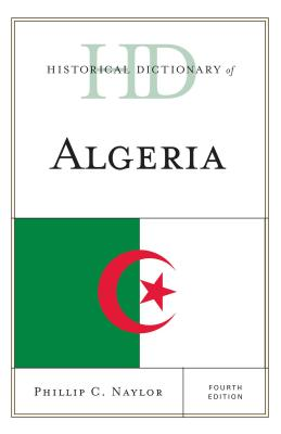 Historical Dictionary of Algeria - Naylor, Phillip C