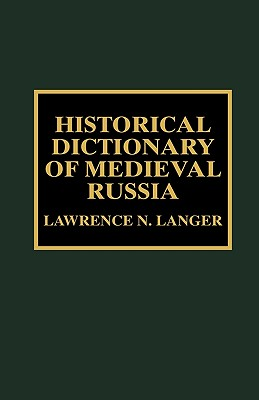 Historical Dictionary of Medieval Russia - Langer, Lawrence N